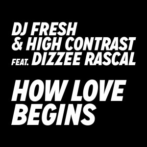 "New Music: DJ Fresh & High Contrast featuring Dizzee Rascal - ""How Love Begins"""
