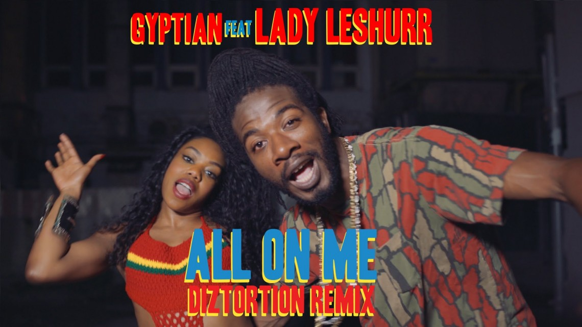 NandoLeaks New Video: Gyptian ft. Lady Leshurr – All On Me (Diztortion Remix)