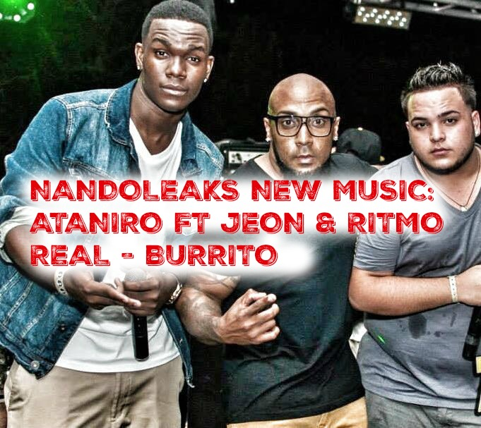 NANDOLEAKS NEW MUSIC: ATANIRO FT JEON & RITMO REAL - BURRITO